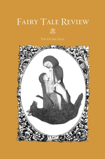 Fairy Tale Review - The Ochre Issue #12 ebook by Kate Bernheimer