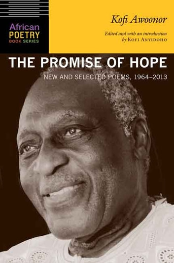 The Promise of Hope - New and Selected Poems, 1964-2013 ebook by Kofi Awoonor