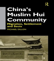 China's Muslim Hui Community - Migration, Settlement and Sects ebook by Michael Dillon