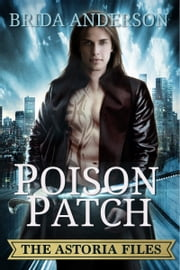 Poison Patch. The Astoria Files Series Book 2 ebook by Brida Anderson