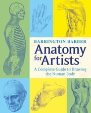 Anatomy for Artists - The Complete Guide to Drawing the Human Body ebook by Barrington Barber