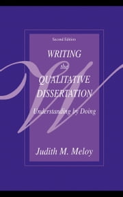 Writing the Qualitative Dissertation: Understanding by Doing ebook by Meloy, Judith M.