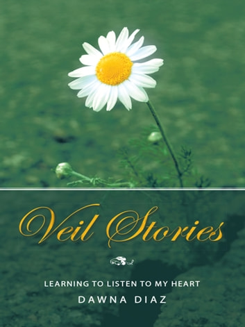 Veil Stories - Learning to Listen to My Heart ebook by Dawna Diaz