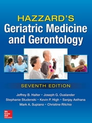 Hazzard's Geriatric Medicine and Gerontology, Seventh Edition ebook by Jeffrey B. Halter,Joseph G. Ouslander,Stephanie Studenski,Kevin P. High,Sanjay Asthana,Nancy Woolard,Christine S. Ritchie,Mark A. Supiano