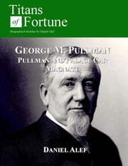 George M. Pullman: Palace Car Magnate ebook by Daniel Alef