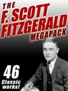 The F. Scott Fitzgerald MEGAPACK ® - 46 Classic Works ebook by