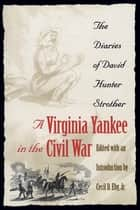 A Virginia Yankee in the Civil War - The Diaries of David Hunter Strother ebook by