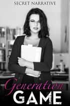 Generation Game: Five Linked Erotic Short Stories ebook by Secret Narrative