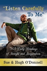 """Listen Carefully to Me"" - 365 Daily Readings of Insight and Inspiration ebook by Sue O'Donnell, Hugh O'Donnell"
