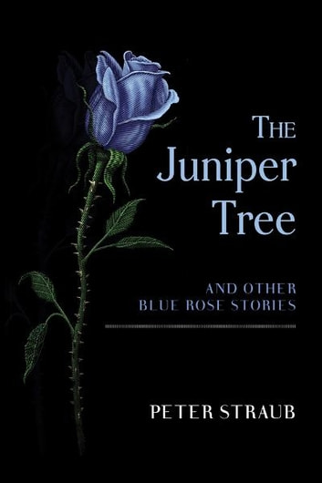 The Juniper Tree and Other Blue Rose Stories ebook by Peter Straub