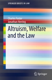 Altruism, Welfare and the Law ebook by Charles Foster,Jonathan Herring
