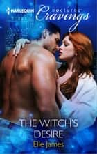The Witch's Desire ebook by Elle James