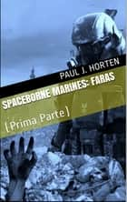 Spaceborne Marines - FARAS - (Prima Parte) ebook by Paul J. Horten