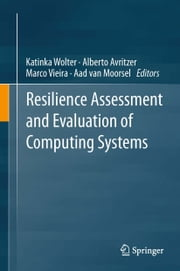 Resilience Assessment and Evaluation of Computing Systems ebook by Katinka Wolter,Alberto Avritzer,Marco Vieira,Aad van Moorsel