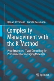 Complexity Management with the K-Method - Price Structures, IT and Controlling for Procurement of Packaging Materials ebook by Daniel Kossmann,Donald Kossmann