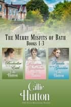 The Merry Misfits of Bath: Books 1-3 ebook by Callie Hutton