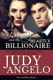 Beauty and the Beastly Billionaire - The Castillos, #1 ebook by JUDY ANGELO