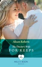 The Doctor's Wife For Keeps (Mills & Boon Medical) (Rescued Hearts, Book 1) ebook by Alison Roberts