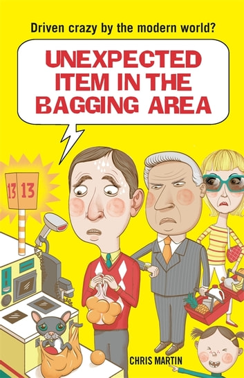 Unexpected Item in the Bagging Area - Driven Crazy by the Modern World? ebook by Chris Martin