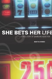 She Bets Her Life - A True Story of Gambling Addiction ebook by Mary Sojourner