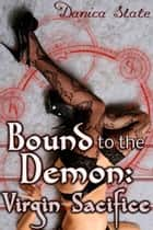 Bound to the Demon: Virgin Sacrifice ebook by Danica Slate