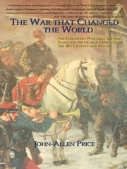 The War that Changed the World: The Forgotten War that Set the Stage for the Global Conflicts of the 20th Century and Beyond ebook by Price, John-Allen