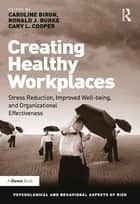 Creating Healthy Workplaces - Stress Reduction, Improved Well-being, and Organizational Effectiveness ebook by Caroline Biron, Ronald J. Burke