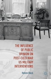 The Influence of Public Opinion on Post-Cold War U.S. Military Interventions ebook by Helene Dieck