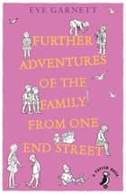 Further Adventures of the Family from One End Street eBook by Eve Garnett