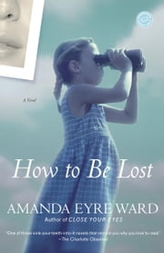 How to Be Lost - A Novel ebook by Amanda Eyre Ward