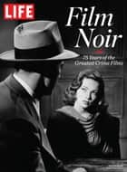 LIFE Film Noir - 75 Years of the Greatest Crime Films ebook by The Editors of LIFE