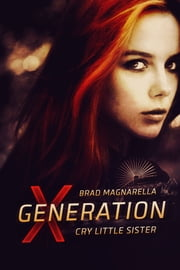 XGeneration: Cry Little Sister ebook by Brad Magnarella