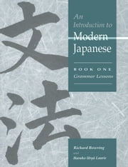 An Introduction to Modern Japanese: Volume 1, Grammar Lessons ebook by Richard John Bowring,Haruko Uryu Laurie