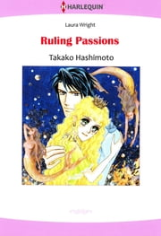 RULING PASSIONS (Harlequin Comics) - Harlequin Comics ebook by Laura Wright,Takako Hashimoto