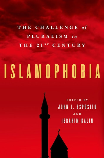 Islamophobia : The Challenge of Pluralism in the 21st Century ebook by John L. Esposito;Ibrahim Kalin