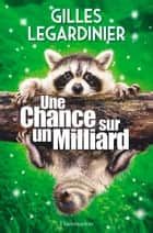 Une chance sur un milliard ebook by Gilles Legardinier