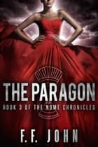 The Paragon - Book 3 of The Nome Chronicles ekitaplar by F. F. John