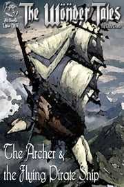 The Archer and the Flying Pirate Ship ebook by Nick Davis