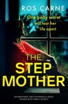 The Stepmother - An emotional and suspenseful novel packed with family secrets ebook by Ros Carne