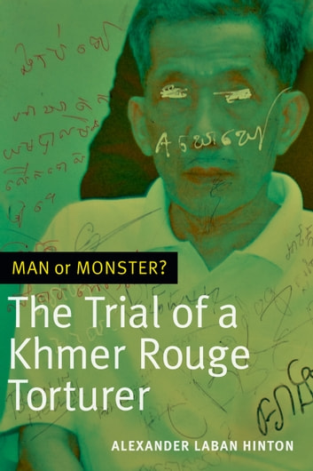 Man or Monster? - The Trial of a Khmer Rouge Torturer ebook by Alexander Laban Hinton
