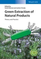 Green Extraction of Natural Products - Theory and Practice ebook by Farid Chemat, Jochen Strube