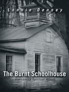The Burnt Schoolhouse ebook by Lonnie Denney