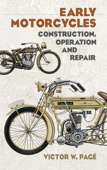 Early Motorcycles - Construction, Operation and Repair ebook by Victor W. Page
