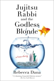 Jujitsu Rabbi and the Godless Blonde ebook by Rebecca Dana