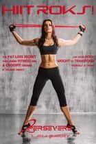 HIIT roks! ebook by 2persevere, Lana Barry