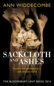 Sackcloth and Ashes - The Bloomsbury Lent Book 2014 ebook by Ann Widdecombe