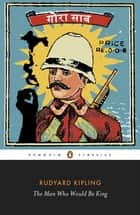 The Man Who Would Be King: Selected Stories of Rudyard Kipling ebook by Rudyard Kipling