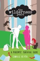 The Wilderness Years ebook by Camille Blyth