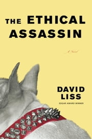 The Ethical Assassin - A Novel ebook by David Liss