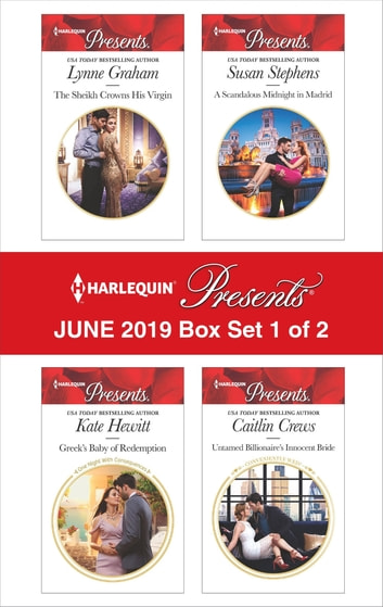 Harlequin Presents - June 2019 - Box Set 1 of 2 - The Sheikh Crowns His Virgin\Greek's Nine-Month Redemption\A Scandalous Midnight in Madrid\Untamed Billionaire's Innocent Bride eBook by Lynne Graham,Kate Hewitt,Susan Stephens,Caitlin Crews